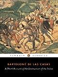 A Short Account of the Destruction of the Indies, Bartolome de Las Casas, 0140445625