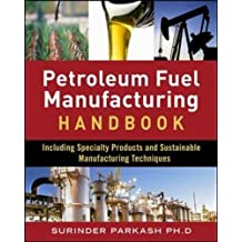 Petroleum Fuel Manufacturing Handbook: Including Specialty Products and Sustainable Manufacturing Techniques
