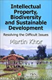 Intellectual Property, Biodiversity and Sustainable Development, Kok Peng Khor and Martin Khor, 184277235X