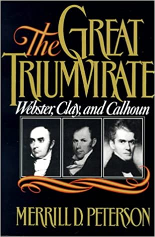 The Great Triumvirate: Webster, Clay and Calhoun