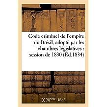 Code Criminel de l'Empire Du Brésil, Adopté Par Les Chambres Législatives Dans La Session de 1830