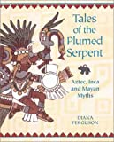 Tales of the Plumed Serpent: Aztec, Inca and Mayan Myths