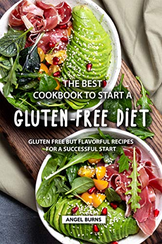 The Best Cookbook to Start a Gluten-Free Diet: Gluten Free but Flavorful Recipes for a Successful Start (Best Diabetic Cookie Recipes)