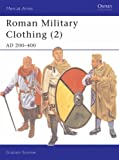 Roman Military Clothing (2): AD 200-400: AD 200-400 v. 2 (Men-at-Arms)