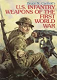 U. S. Infantry Weapons of the First World War, Canfield, Bruce N., 0917218906