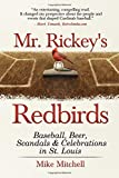 Mr. Rickey's Redbirds: Baseball, Beer, Scandals & Celebrations in St. Louis