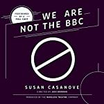 We Are Not the BBC | Susan Casanove