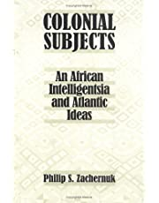 Colonial Subjects: An African Intelligentsia and Atlantic Ideas