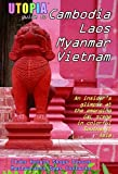 Utopia Guide to Cambodia, Laos, Myanmar & Vietnam: the Gay and Lesbian Scene in Southeast Asia Including Hanoi, Ho Chi Minh City & Angkor