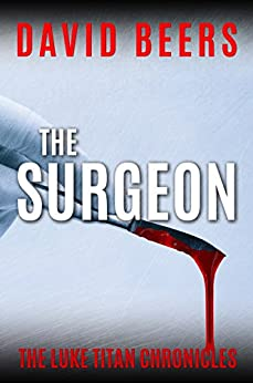 The Surgeon: The Luke Titan Chronicles #1 by [Beers, David]