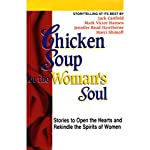 Chicken Soup for the Woman's Soul: Stories to Open the Heart and Rekindle the Spirits of Women | Jack Canfield,Mark Victor Hansen,Jennifer Read Hawthorne,Marci Shimoff