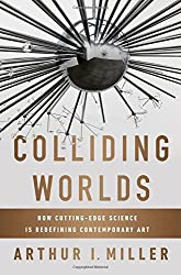 Colliding Worlds - How Cutting-Edge Science Is Redefining Contemporary Art