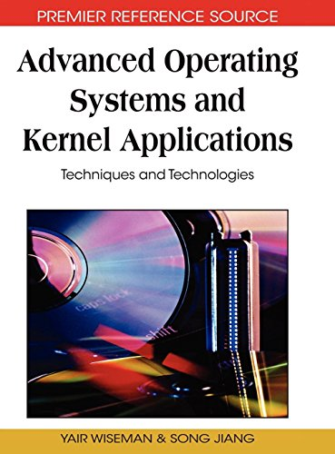 Advanced Operating Systems and Kernel Applications: Techniques and Technologies by Information Science Reference