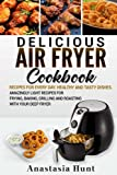 Delicious Air Fryer cookbook:: Recipes for Every Day. Healthy and...