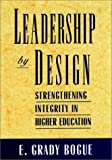 Leadership by Design : Strengthening Integrity in Higher Education, Bogue, E. Grady, 0787900346