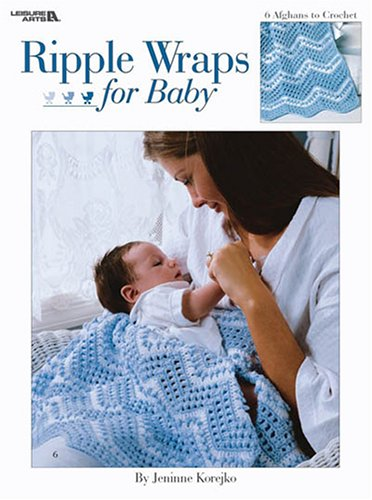 Ripple Wraps for Baby: 6 Afghans to Crochet Crochet Baby Ripple Afghan