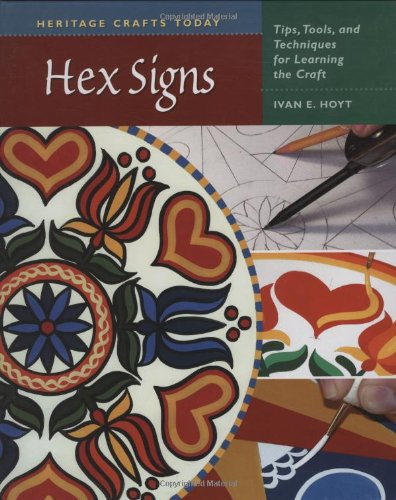 Hex Signs: Tips, Tools, and Techniques for Learning the Craft (Heritage Crafts Today Series)