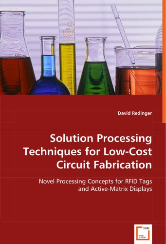 (Solution Processing Techniques for Low-Cost Circuit Fabrication: Novel Processing Concepts for RFID Tags and Active-Matrix Displays)