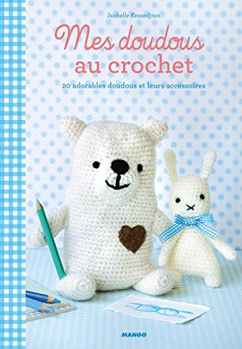 Mes doudous au crochet - 20 adorables doudous et leurs accessoires (Envies déco) (
