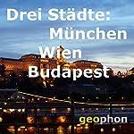 Drei Städte: München. Wien. Budapest | Matthias Morgenroth,Reinhard Kober,Lilian Breuch