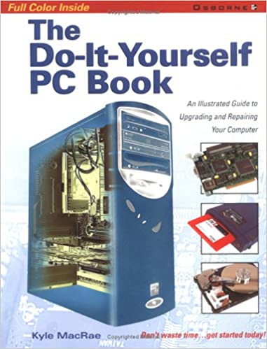 The do it yourself pc book an illustrated guide to upgrading and the do it yourself pc book an illustrated guide to upgrading and repairing your pc 1st edition solutioingenieria Images