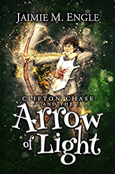 Clifton Chase and the Arrow of Light: (Fantasy Adventure for Kids) (Clifton Chase Adventures Book 1) by [Engle, Jaimie]