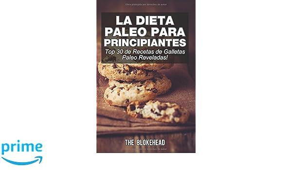 La Dieta Paleo Para Principiantes ¡Top 30 de Recetas de Galletas Paleo Reveladas!: Amazon.es: The Blokehead, David Arieta Galván: Libros