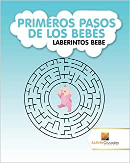 Primeros Pasos De Los Bebés : Laberintos Bebe (Spanish Edition): Activity Crusades: 9780228219903: Amazon.com: Books