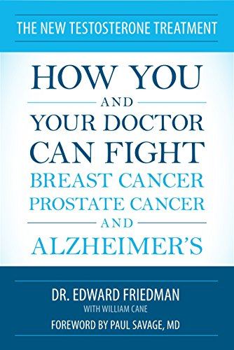 The New Testosterone Treatment: How You and Your Doctor Can Fight Breast Cancer, Prostate Cancer, and Alzheimer