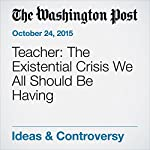 Teacher: The Existential Crisis We All Should Be Having | Valerie Strauss