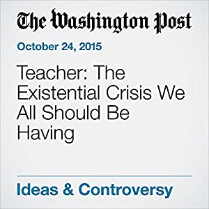 Teacher: The Existential Crisis We All Should Be Having