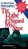 The Babe Signed My Shoe, Ernie Harwell, 0912083727