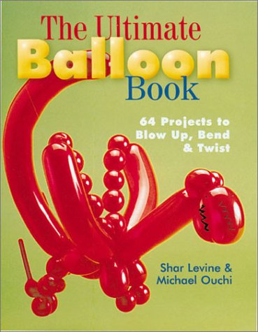 The Ultimate Balloon Book: 46 Projects to Blow Up, Bend & Twist ()