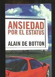 ANSIEDAD POR EL ESTATUS par de Botton