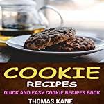 Cookie Recipes: Quick and Easy Cookie Recipes Book | Thomas Kane