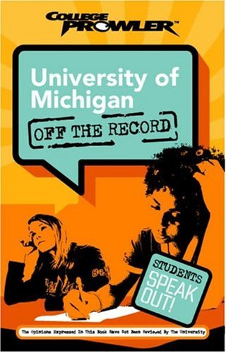 University of Michigan: Off the Record (College Prowler) (College Prowler: University of Michigan Off the Record) by Michael Hondorp (2005-10-01) Paperback