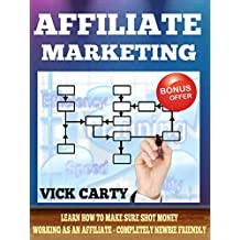 AFFILIATE MARKETING: Learn How To Make Sure Shot Money Working As An Affiliate - Completely Nеwbіе Friendly! (Affiliate Marketing, Email Marketing, Clickbank ... List Building, Work From Home Book 1)