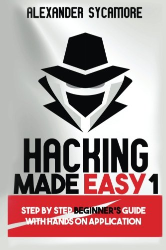 Hacking Made Easy 1 (Volume 1), by Alexander Sycamore, Ash Publishing