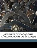Annales de L'Académie D'Archéologie de Belgique, Acad mie d&apos and An arch, 1149278501