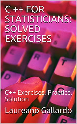Amazon com: C ++ FOR STATISTICIANS: SOLVED EXERCISES: C++