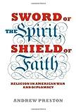 Sword of the Spirit, Shield of Faith, Andrew Preston, 1400043239