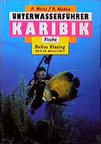 Unterwasserführer, Bd.5, Karibik, Fische (Edition Freizeit und Wissen / Unterwasserführer) (Englisch) Taschenbuch – Januar 2000 Peter Wirtz Peter Nahke Unterwasserführer Delius Klasing