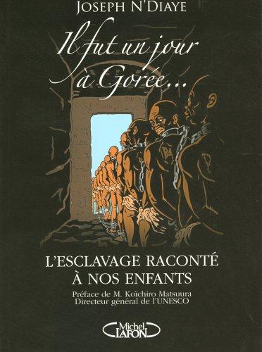 Il fut un jour à Gorée: L'esclavage raconté à nos enfants Broché – 4 mai 2006 Joseph N' Diaye Serge Diantantu Koïchiro Matsuura Michel Lafon