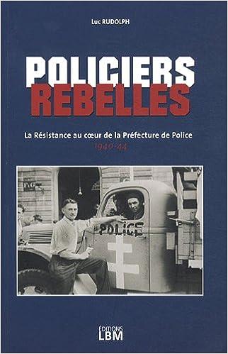 Livres POLICIERS REBELLES, RESISTANCE AU COEUR PREFECTURE PARI pdf epub
