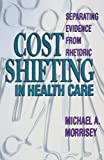 img - for Cost Shifting in Health Care: Separating Evidence from Rhetoric book / textbook / text book