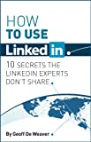How to use LinkedIn...  10 Secrets the LinkedIn Experts Don't Share
