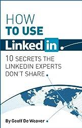 How to use LinkedIn...  10 Secrets the LinkedIn Experts Don't Share