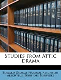 Studies from Attic Dram, Edward George Harman and Aeschylus, 1177982234