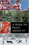 A Week to Pray about It, Judy A. Johnson, 1561012467