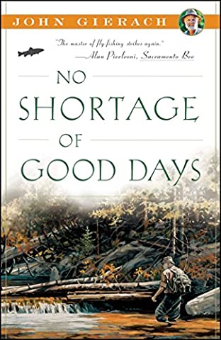 No Shortage of Good Days (John Gierach's Fly-fishing Library) (Fly Fishing Memoir Kindle)